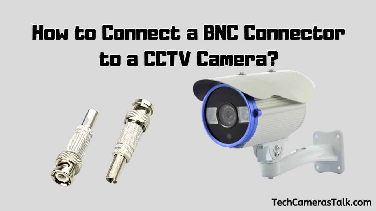 How to Connect a BNC Connector to a CCTV Camera